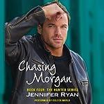 Chasing Morgan: Book Four: The Hunted Series   Jennifer Ryan
