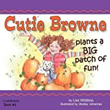 Cutie Browne plants a BIG patch of Fun!, , 0981704611