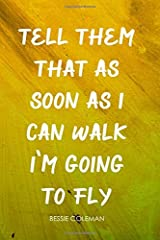 Tell Them That As Soon As I Can Walk I'm Going To Fly, Bessie Coleman. A beautiful book design, inspirational journal for women, perfect gift for ... girls. (She's Got Drive Journals - Notebooks) Paperback