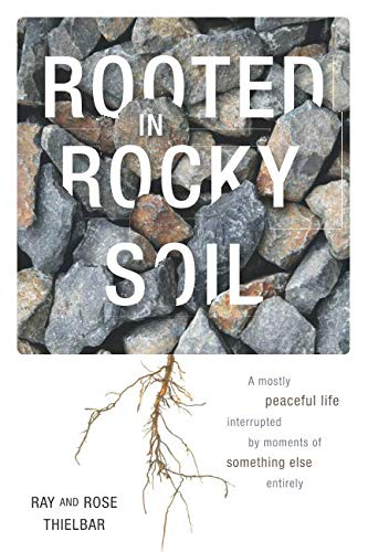 Rooted in Rocky Soil: A Mostly Peaceful Life Interrupted by Moments of Something Else Entirely ()