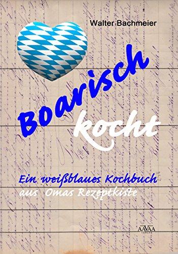 Boarisch kocht: Ein weißblaues Kochbuch aus Omas Rezeptkiste (German Edition) by Walter Bachmeier