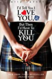 I'd Tell You I Love You, But Then I'd Have to Kill You by Ally Carter front cover