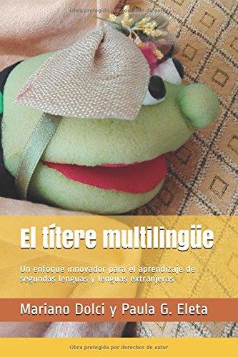El titere multilingue: Un enfoque innovador para el aprendizaje de segundas lenguas y lenguas extranjeras (Spanish Edition) [Paula G. Eleta - Mariano Dolci] (Tapa Blanda)