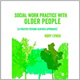 Social Work Practice with Older People : A Positive Person-Centred Approach, Lynch, Rory, 144620183X