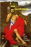 I Am Caliphilus, Gary Flynn Chandler, 061573927X