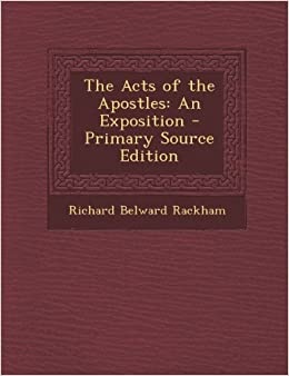The Acts of the Apostles: An Exposition - Primary Source Edition