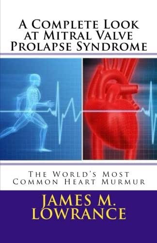 A Complete Look at Mitral Valve Prolapse Syndrome: The World's Most Common Heart Murmur