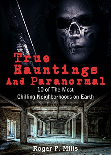 Download for free True Hauntings And Paranormal: 10 of The Most Chilling Neighborhoods On Earth