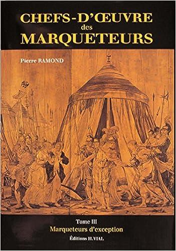 Téléchargement Chefs-d'oeuvre des marqueteurs, tome 3. Marqueteurs d'exception epub pdf
