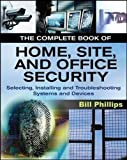 The Complete Book of Home, Site and Office Security: Selecting, Installing and Troubleshooting Systems and Devices (P/L Custom Scoring Survey)