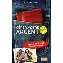 Gérer votre argent: Le guide des jeunes consommateurs (French Edition)