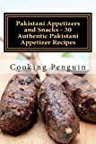 Pakistani Appetizers and Snacks - 30 Authentic Pakistani Appetizer Recipes, Cooking Penguin, 1490533397