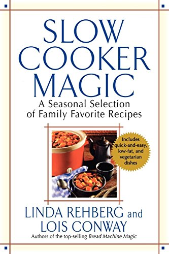 Slow Cooker Magic: A Seasonal Selection of Family Favorite Recipes by Linda Rehberg, Lois Conway