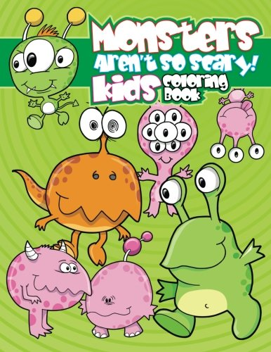 Monsters Aren't So Scary! Kids Coloring Book (Super Fun Coloring Books For Kids 2) (Volume 2)