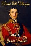 I Stood with Wellington, James Mace, 1481114735