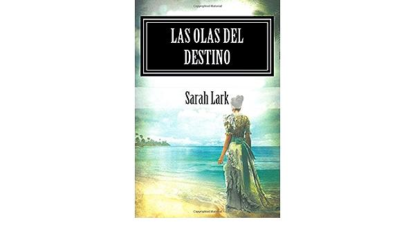 Las Olas Del Destino Sarah Lark Spanish Edition Lark Sarah Arthur Prescot Daniel Cuartin 9781514250945 Books