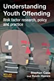 img - for Understanding Youth Offending: Risk Factor Reserach, Policy and Practice: Policy, Practice and Research by Steve Case (2008-11-01) book / textbook / text book