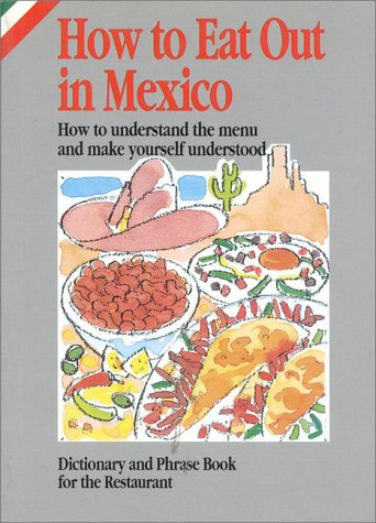 How to Eat Out in Mexico: How to Understand the Menu and Make Yourself Understood by Elizabeth Sanchez Hernandez