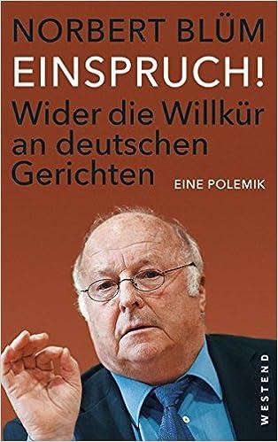 Einspruch!: Wider die Willkür an deutschen Gerichten. Eine Polemik ...