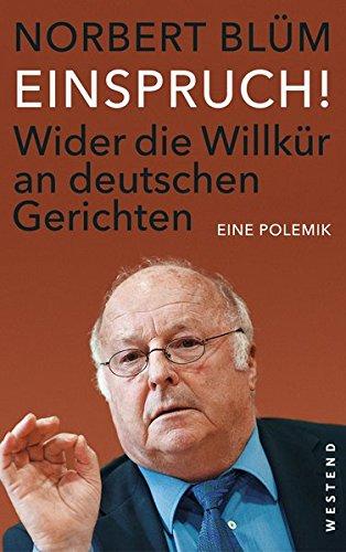 Einspruch!: Wider die Willkür an deutschen Gerichten. Eine Polemik