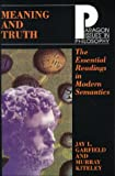 Meaning and Truth : The Essential Readings in Modern Semantics, Garfield, Jay L. and Kiteley, Murray, 1557783004
