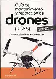 Guía de mantenimiento y reparación de drones (RPAS): Amazon.es ...