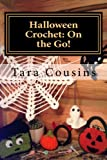 Halloween Crochet: On the Go!: 7 Take-Along Projects to Bring Out the Halloween Spirit (On the Go Crochet) (Volume 1)