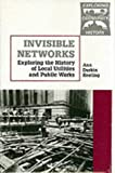img - for Invisible Networks: Exploring the History of Local Utilities and Public Works (Exploring Community History) book / textbook / text book
