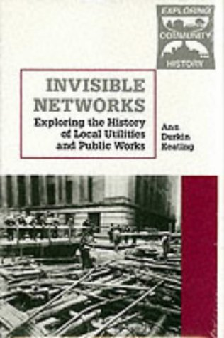 Invisible Networks: Exploring the History of Local Utilities and Public Works (Exploring Community History)