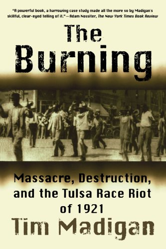 Search : The Burning: Massacre, Destruction, and the Tulsa Race Riot of 1921