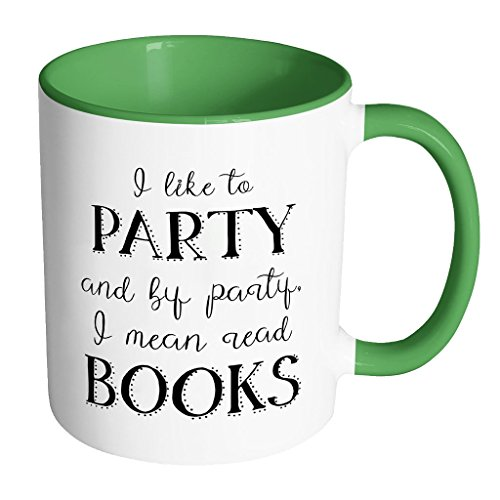 Two Toned Ceramic Mug (I Like To Party And By Party I mean Read Books - 11oz Two Toned Ceramic Mug Librarian Humor (5 colors available) (green))