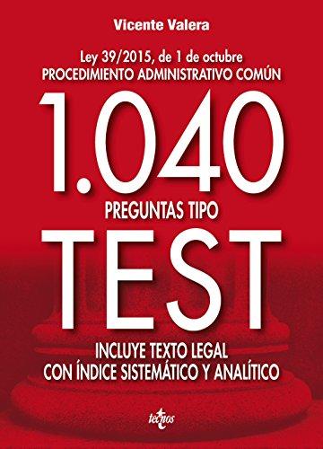 1040 Preguntas Tipo Test. Ley 39/2015, De 1 De Octubre Procedimiento Administrativo Común. Incluye Texto Legal Con Índice Sistemático Y Analítico