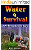 Water 4 Survival (A Wilderness Survival Topic Book 3)