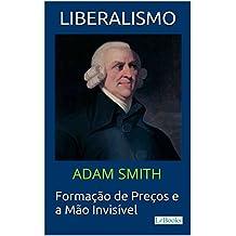 LIBERALISMO - Adam Smith: Formação de Preços e a Mão invisível (Coleção Economia Política) (Portuguese Edition)