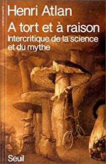 A tort et à raison : intercritique de la science et du mythe par Atlan
