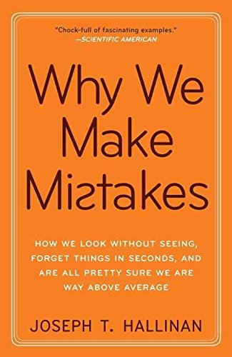 Why We Make Mistakes: How We Look Without Seeing, Forget Things in Seconds, and Are All Pretty Sure We Are Way Above Average (Paperback) - Common