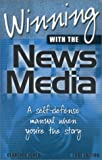 Winning with the News Media : A Self-Defense Manual When You're the Story, Jones, Clarence, 0961960353