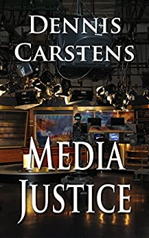 Media Justice (A Marc Kadella Legal Mystery Book 3) by [Carstens, Dennis]