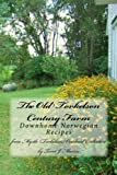The Old Torkelson Century Farm: Downhome Norwegian Recipes