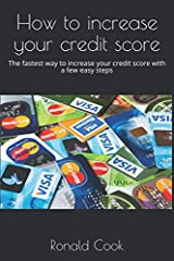 How to increase your credit score: The fastest way to increase your credit score with a few easy steps Paperback