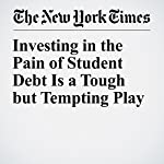 Investing in the Pain of Student Debt Is a Tough but Tempting Play | Kate Kelly