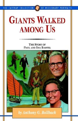 Giants Walked Among Us: The Story of Paul and Ina Bartel (The Jaffray Collection of Missionary Portraits, 28) pdf epub