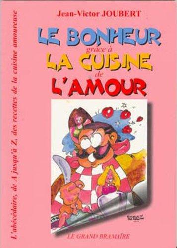 LE BONHEUR grâce à LA CUISINE de L'AMOUR (French Edition)