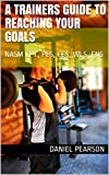 A Trainers Guide to Reaching your Goals: NASM CPT, PES, CES, WLS ,FNS (A Trainer Guide)