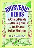 Ayurvedic Herbs, M. S. Premila and Virginia M. Tyler, 0789017687