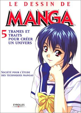 Le Dessin de manga, tome 5 : Trames et traits pour créer un univers Broché – 15 septembre 2003 Eyrolles 2212112866 9782212112863_SOCA_US Activités manuelles