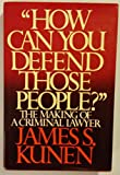 img - for How Can You Defend Those People: The Making of a Criminal Lawyer book / textbook / text book