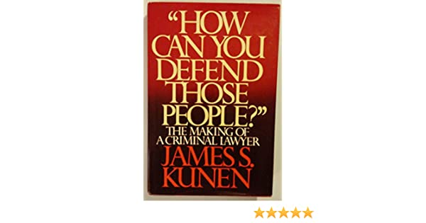 How Can You Defend Those People The Making Of A Criminal Lawyer