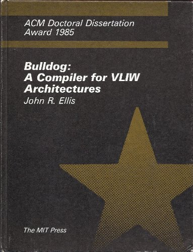 Bulldog: A Compiler for VLIW Architectures (ACM Doctoral Dissertation Award 1985) by The MIT Press
