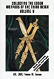 Collecting the Edged Weapons of the Third Reich, Volume V (2nd Edition)